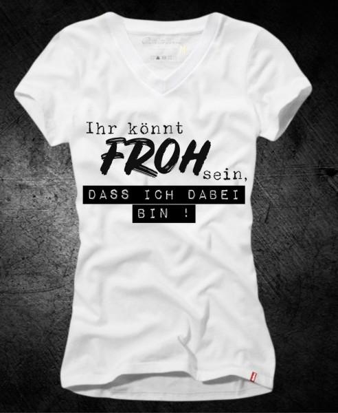 Frauen-Shirt IHR KÖNNT FROH SEIN, weiß mit V-Ausschnitt