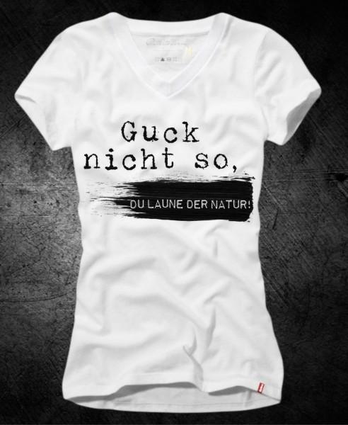 Frauen-Shirt GUCK NICHT SO, DU LAUNE DER NATUR, weiß mit V-Ausschnitt