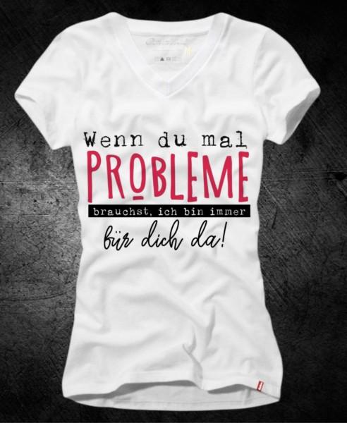 """Frauen-Shirt """"Wenn du Probleme brauchst"""", weiß mit V-Ausschnitt"""