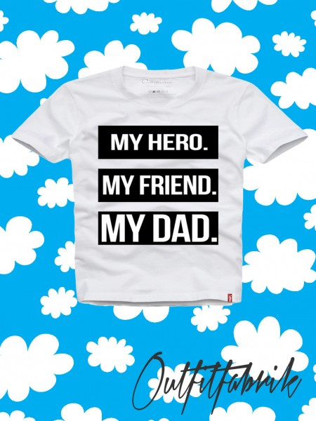 Kindershirt MY HERO, MY FRIEND, MY DAD, weiß